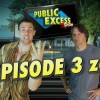 EPISODE 3 – Public Excess Show