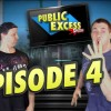 EPISODE 4 –  Public Excess Show