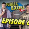 Episode 6 – Public Excess Show