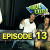 Public Excess Show Episode 13